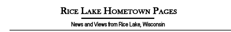 Rice Lake Hometown Pages - News and views from Rice Lake Wisconsin